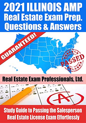 2021 Illinois AMP Real Estate Exam Prep Questions and Answers: Study Guide to Passing the Salesperson Real Estate License Exam Effortlessly (English Edition)
