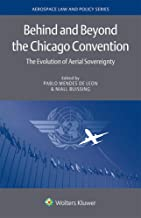 Behind and Beyond the Chicago Convention: The Evolution of Aerial Sovereignty (Aerospace Law and Policy Book 16)
