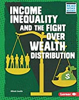Income Inequality and the Fight Over Wealth Distribution (Issues in Action (Read Woke (Tm) Books))