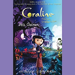 Coraline     An Adventure Too Weird for Words              By:                                                                                                                                 Neil Gaiman                               Narrated by:                                                                                                                                 Dawn French                      Length: 3 hrs and 34 mins     345 ratings     Overall 4.4