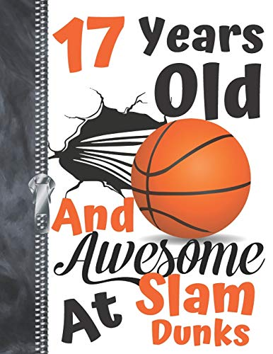 17 Years Old And Awesome At Slam Dunks: Orange Dribbling Basketball Doodling College Ruled Composition Writing Notebook For Teen Boys And Girls