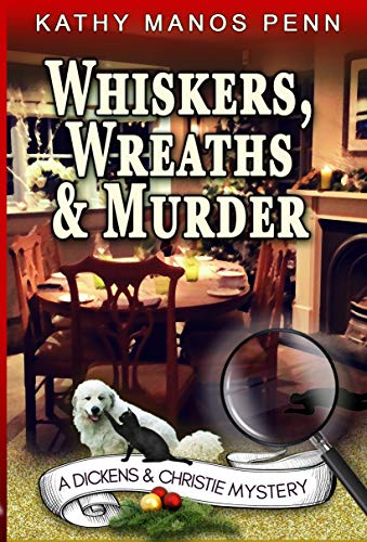 Whiskers, Wreaths & Murder (A Dickens & Christie Mystery Book 3) by [Kathy Manos Penn]