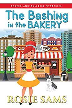 The Bashing in the Bakery (Bakers and Bulldogs Mysteries Book 8) by [Rosie Sams]