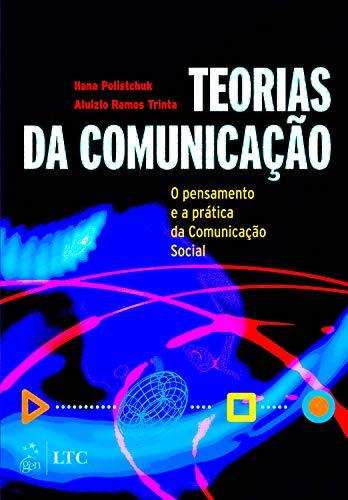 Teorias da Comunicação - O Pensamento e a Prática da Comunicação Social