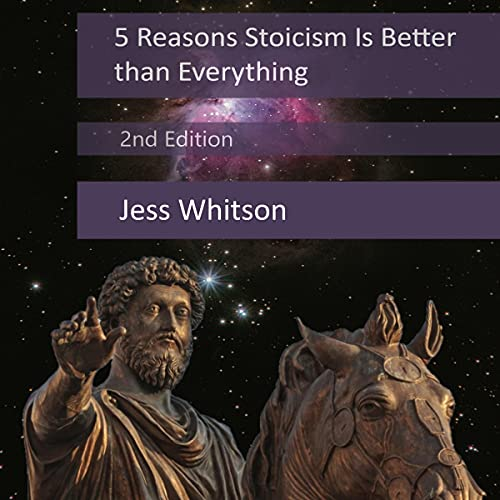 5 Reasons Stoicism Is Better than Everything Audiobook By Jess Whitson cover art