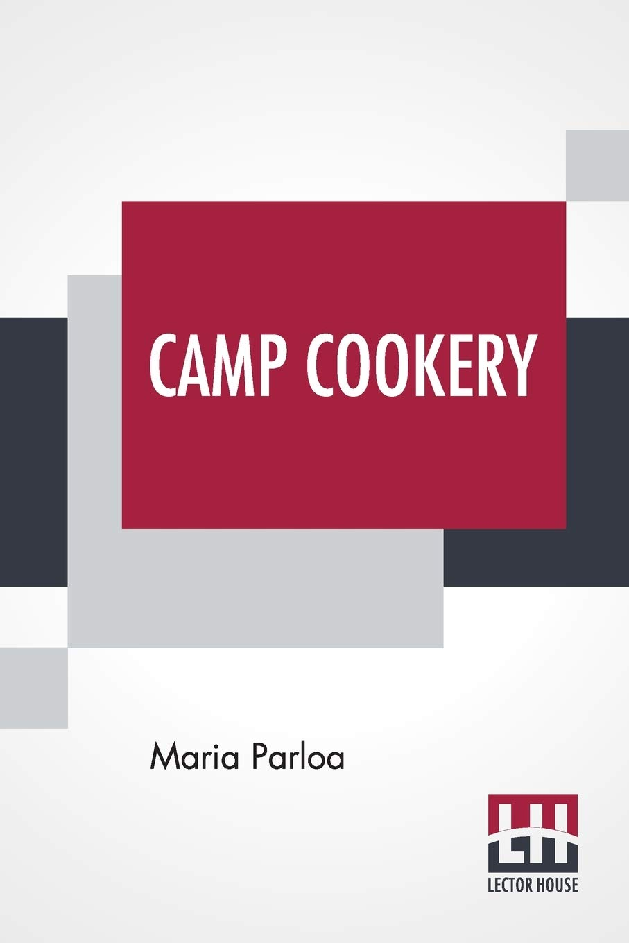 Camp Cookery: How To Live In Camp.