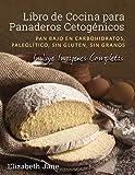 Libro de Cocina para Panaderos Cetognicos: Pan bajo en carbohidratos,...