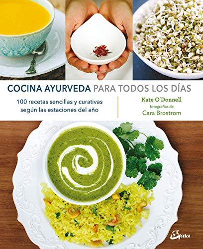 Cocina Ayurveda para todos los días: 100 recetas sencillas y curativas según las estaciones del año (Nutrición y salud)