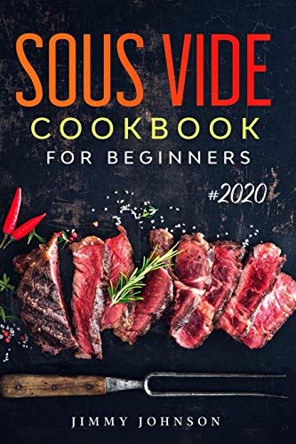 Sous Vide Cookbook For Beginners: Tasty, Healthy & Simple Recipes To Make At Home Everyday