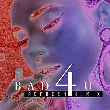 Bad 4 U (Refresh Remix)