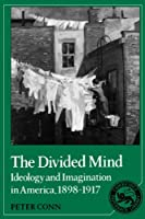 The Divided Mind: Ideology and Imagination in America, 1898-1917 (Cambridge Studies in American Literature and Culture) by Peter Conn(1989-02-24)