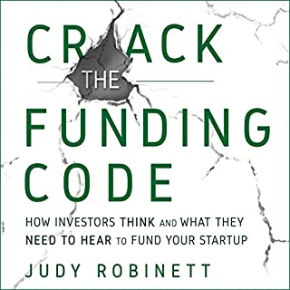 Crack the Funding Code     How Investors Think and What They Need to Hear to Fund Your Startup              By:                                                                                                                                 Judy Robinett                               Narrated by:                                                                                                                                 Laural Merlington                      Length: 8 hrs and 25 mins     8 ratings     Overall 4.6