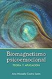 Biomagnetismo Psicoemocional: Teoría de biomagnetismo psicoemocional y guía de aplicación práctica. Sana y desbloquea alteraciones emocionales y traumas con imanes