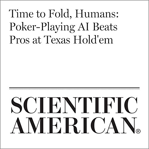 Time to Fold, Humans: Poker-Playing AI Beats Pros at Texas Hold'em                   By:                                                                                                                                 Catherine Caruso                               Narrated by:                                                                                                                                 Jef Holbrook                      Length: 7 mins     Not rated yet     Overall 0.0