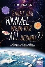Endet der Himmel, wenn das All beginnt?: Was wir über das Leben im Weltraum wissen müssen