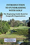 Introduction to Fundraising with Golf: A starting guide and reference book for nonprofit charities interested in exploring the possibilities of planning and running a One-Day Charity Fundraiser Gol