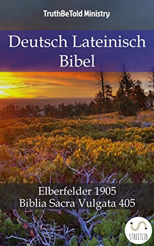 Deutsch Lateinisch Bibel: Elberfelder 1905 - Biblia Sacra Vulgata 405 (Parallel Bible Halseth 743)