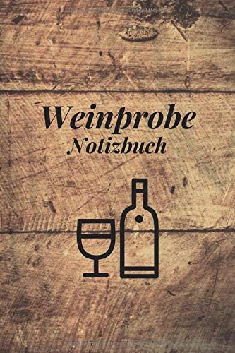 Weinprobe Notizbuch: Weintagebuch zum Eintragen von verkosteten Weinen - 120 Seiten mit vordefinierten Formularen zum Ausfüllen