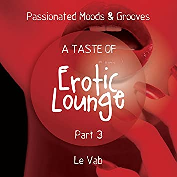 A Taste of Erotic Lounge, Pt. 3 (Passionated Moods & Grooves)