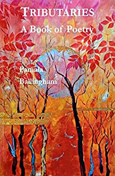 Tributaries: A Book of Poetry by [Pamala Ballingham]