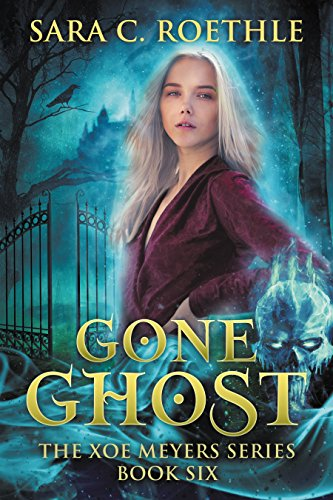 Gone Ghost (Xoe Meyers Young Adult Urban Fantasy Book 6)