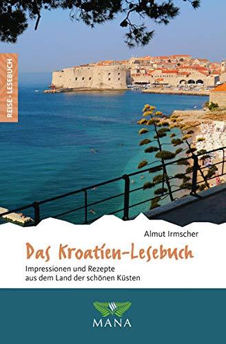 Das Kroatien-Lesebuch: Impressionen und Rezepte aus dem Land der schönen Küsten (Reise-Lesebuch: Reiseführer für alle Sinne)