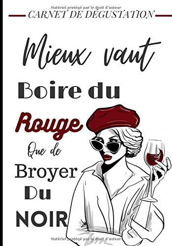 Carnet de dégustation Rien ne vaut boire du rouge que de broyer du noir: carnet de dégustation de vin, 100 page idéal pour perfectionner son parler ... monde du vin idéale pour les amateurs de vins