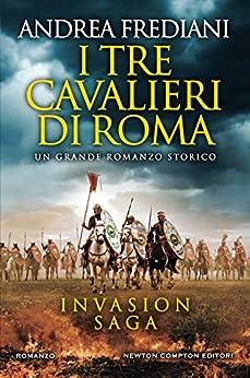 I tre cavalieri di Roma (Invasion Saga Vol. 1) di [Andrea Frediani]