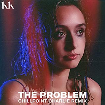 The Problem (Chillpoint Charlie Remix)