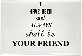 i have and always shall be your friend