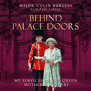 Behind Palace Doors                   By:                                                                                                                                 Major Colin Burgess                               Narrated by:                                                                                                                                 Bob Sinfield                      Length: 6 hrs and 41 mins     153 ratings     Overall 4.1