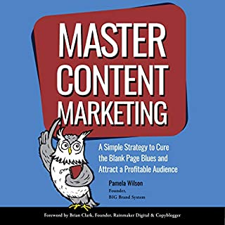 Master Content Marketing     A Simple Strategy to Cure the Blank Page Blues and Attract a Profitable Audience              By:                                                                                                                                 Pamela Wilson                               Narrated by:                                                                                                                                 Pamela Wilson                      Length: 6 hrs and 20 mins     5 ratings     Overall 5.0