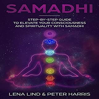 Samadhi: Step-By-Step Guide to Elevate Your Consciousness and Spirituality with Samadhi cover art