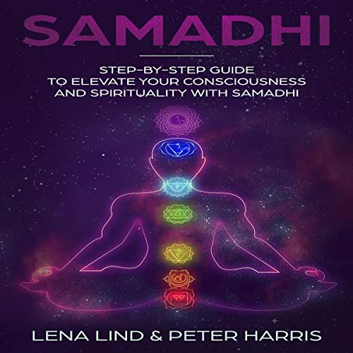 Samadhi: Step-By-Step Guide to Elevate Your Consciousness and Spirituality with Samadhi  By  cover art