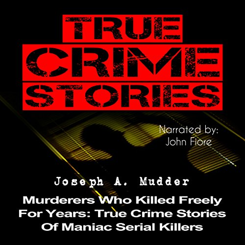 True Crime Stories: Murderers Who Killed Freely for Years audiobook cover art