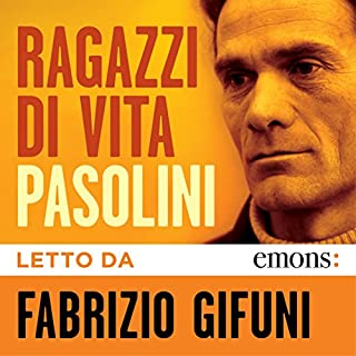 Ragazzi di vita                   By:                                                                                                                                 Pier Paolo Pasolini                               Narrated by:                                                                                                                                 Fabrizio Gifuni                      Length: 9 hrs and 20 mins     1 rating     Overall 4.0