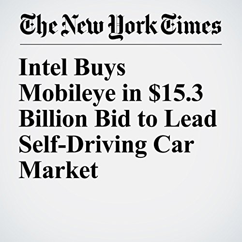 Intel Buys Mobileye in $15.3 Billion Bid to Lead Self-Driving Car Market copertina
