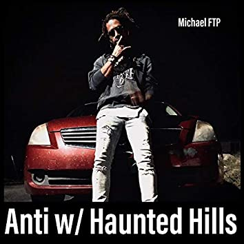 Anti W/ Haunted Hills