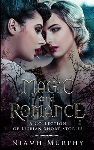 Magic and Romance: A Collection of Lesbian Short Stories
