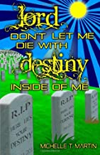 Lord, Don't Let Me Die with Destiny Inside of Me