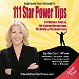 "111 Star Power Tips €"" Insider Secrets From A Hollywood Pro: For Videos, Audios, On-Camera Interviews, TV, Radio & Presentations"