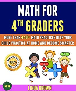 Math For 4th Graders: More Than 440+ Math Practices Help Your Child Practice At Home And Become Smarter. by [Linda Brown, Donna Flores]