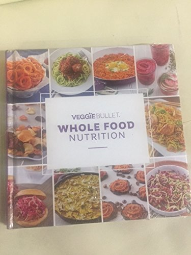 Veggie Bullet Whole Food Nutrition Book 2017