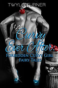 Curvy Ever After: Forbidden Curvy Girl Fairy Tales by [Twyla Turner, Taria Reed]