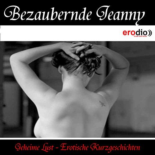 Bezaubernde Jeanny (Geheime Lust - Erotische Kurzgeschichten) Titelbild