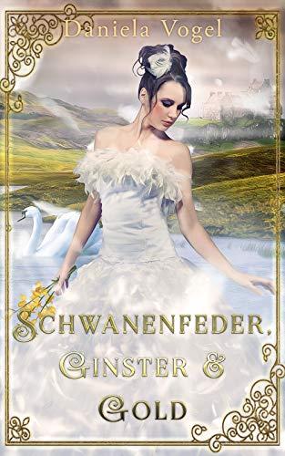Schwanenfeder, Ginster & Gold von [Daniela Vogel, Jessica Mohring]