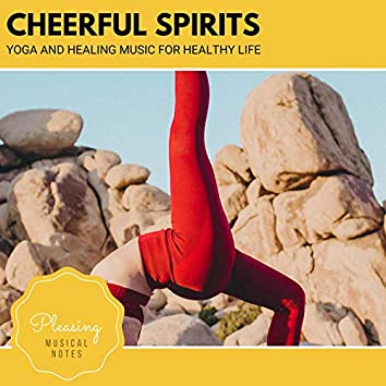 Cheerful Spirits - Yoga And Healing Music For Healthy Life