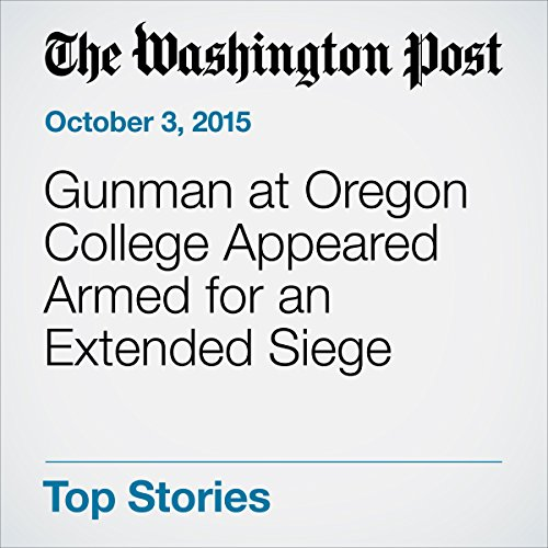 Gunman at Oregon College Appeared Armed for an Extended Siege audiobook cover art