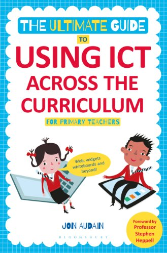The Ultimate Guide to Using ICT Across the Curriculum (For Primary Teachers): Web, widgets, whiteboards and beyond! (English Edition)