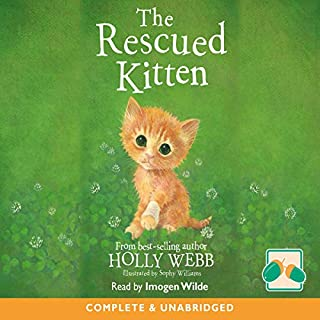 The Rescued Kitten                   Written by:                                                                                                                                 Holly Webb                               Narrated by:                                                                                                                                 Imogen Wilde                      Length: 1 hr and 15 mins     Not rated yet     Overall 0.0